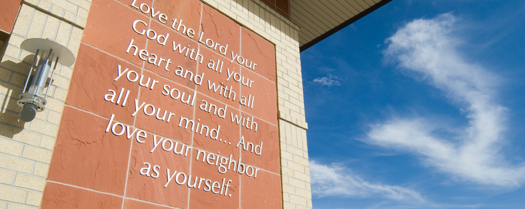 love the lord your god with all your heart and with all your soul and with all your mind.... and love your neighbor as yourself.