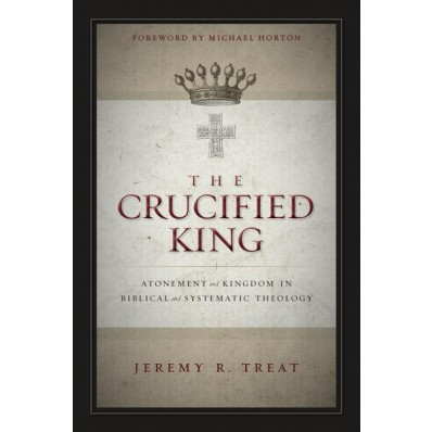The Crucified King: Atonement and Kingdom in Biblical and Systematic Theology book cover