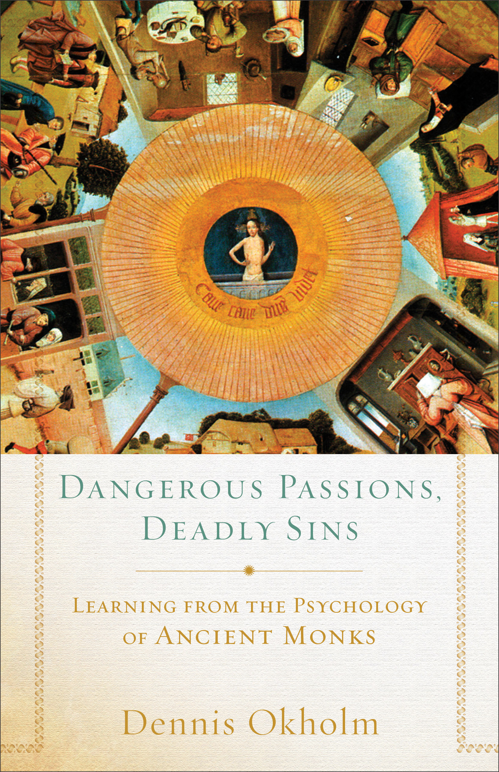 Dangerous Passions, Deadly Sins: Learning from the Psychology of Ancient Monks book cover