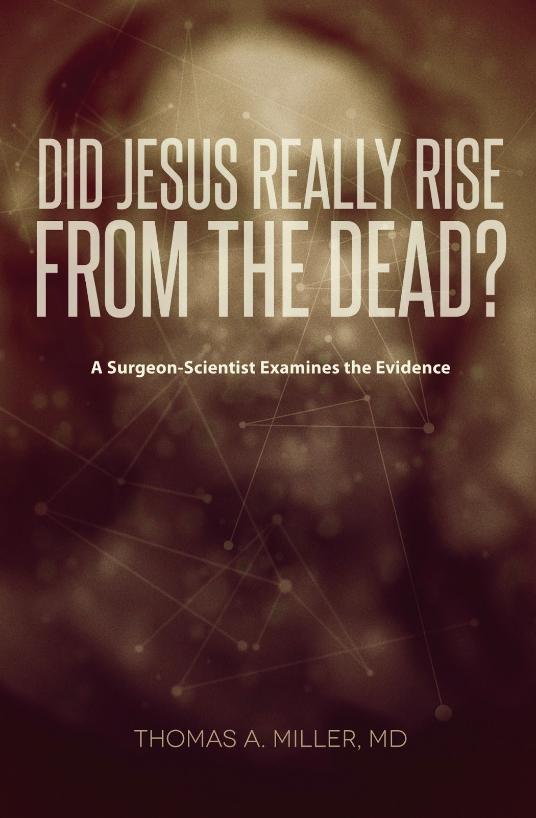 Did Jesus Really Rise from the Dead? A Surgeon-Scientist Examines the Evidence book cover