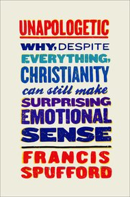 unapologetic: Why, Despite Everything, Christianity Can Still Make Surprising Emotional Sense book cover