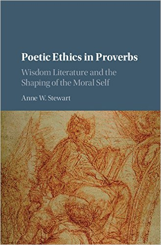 Poetic Ethics in Proverbs: Wisdom Literature and the Shaping of the Moral Self book cover