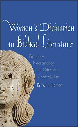 Women's Divination in Biblical Literature: Prophecy, Necromancy, and Other Arts of Knowledge book cover