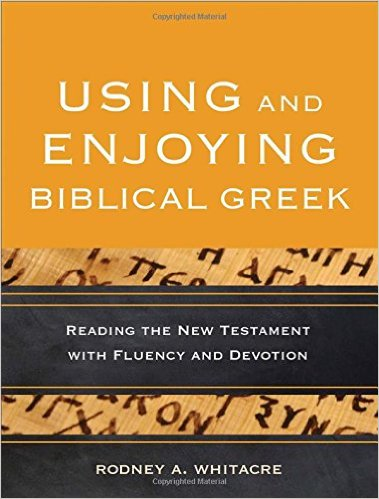 Using and Enjoying Biblical Greek: Reading the New Testament with Fluency and Devotion book cover