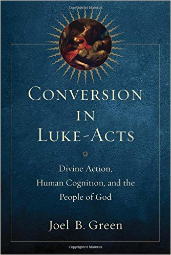 Conversion in Luke-Acts: Divine Action, Human Cognition, and the People of God book cover